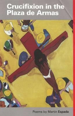 Crucifixion in the Plaza De Armas by Martin Espada