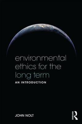 Environmental Ethics for the Long Term by John Nolt