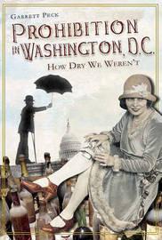 Prohibition in Washington, D.C. by Garrett Peck