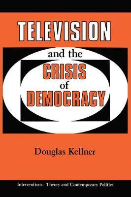 Television And The Crisis Of Democracy by Douglas Kellner