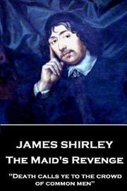 James Shirley - The Maid's Revenge by James Shirley