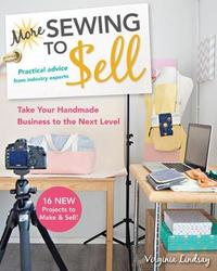 More Sewing to Sell-Take Your Handmade Business to the Next Level by Virginia Lindsay