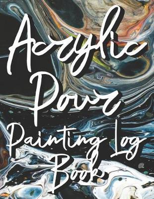 Acrylic Pour Painting Log Book by Jenny Anne Swan Press