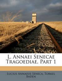 L. Annaei Senecae Tragoediae, Part 1 by Lucius Annaeus Seneca