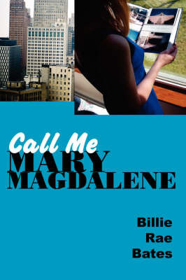 Call Me Mary Magdalene by Billie, Rae Bates