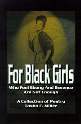 For Black Girls: Who Feel Ebony and Essence Are Not Enough by Tasha C. Miller