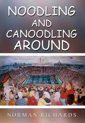 Noodling and Canoodling Around by Norman Richards