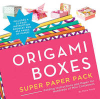 Origami Boxes Super Paper Pack: Folding Instructions and Paper for Hundreds of Mini Containers by Maria Noble