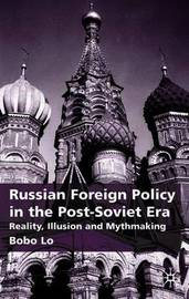 Russian Foreign Policy in the Post-Soviet Era by Bobo Lo