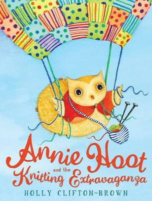 Annie Hoot and the Knitting Extravaganza by Holly Clifton-Brown
