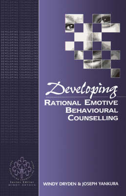 Developing Rational Emotive Behavioural Counselling by Windy Dryden