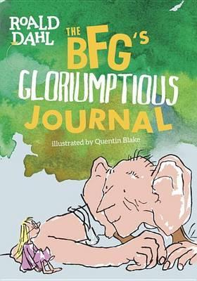 The Bfg's Gloriumptious Journal by Roald Dahl