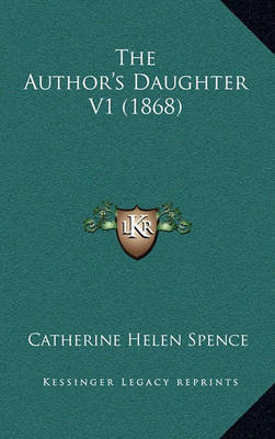 The Author's Daughter V1 (1868) by Catherine Helen Spence