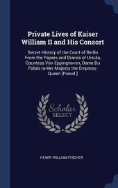 Private Lives of Kaiser William II and His Consort by Henry William Fischer