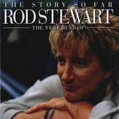 The Story So Far: The Very Best Of Rod Stewart by Rod Stewart