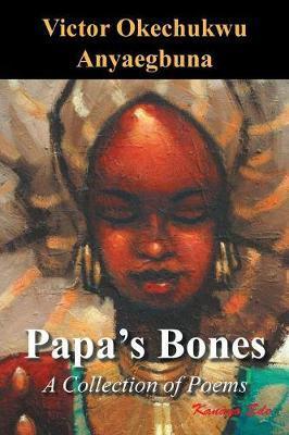 Papa's Bones by Victor Okechukwu Anyaegbuna