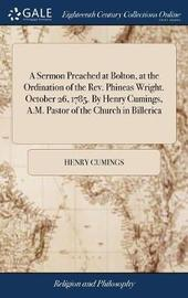 A Sermon Preached at Bolton, at the Ordination of the Rev. Phineas Wright. October 26, 1785. by Henry Cumings, A.M. Pastor of the Church in Billerica by Henry Cumings image