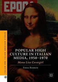 Popular High Culture in Italian Media, 1950-1970 by Emma Barron