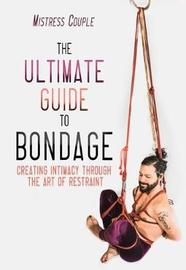 The Ultimate Guide to Bondage by Mistress Couple