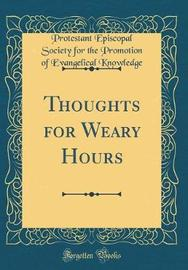 Thoughts for Weary Hours (Classic Reprint) by Protestant Episcopal Society Knowledge image