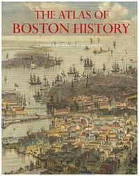 The Atlas of Boston History