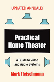 Practical Home Theater: A Guide to Video and Audio Systems (2008 Edition) by Mark Fleischmann image