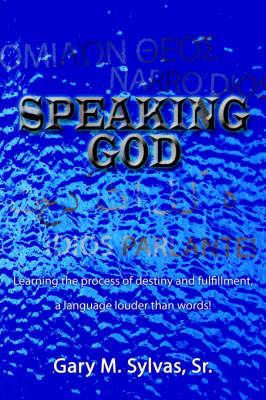 Speaking God! by Gary, M. Sylvas Sr.