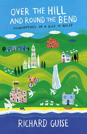 Over the Hill and Round the Bend: Misadventures on a Bike in Wales by Richard Guise image