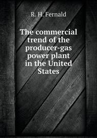 The Commercial Trend of the Producer-Gas Power Plant in the United States by R H Fernald
