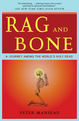 Rag and Bone: A Journey Among the World's Holy Dead by Peter Manseau image