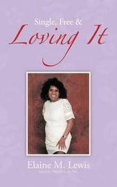 Single, Free & Loving It by Elaine M. Lewis