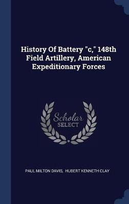 History of Battery C, 148th Field Artillery, American Expeditionary Forces by Paul Milton Davis