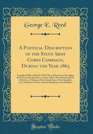 A Poetical Description of the Sixth Army Corps Campaign, During the Year 1863 by George E Reed image