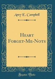 Heart Forget-Me-Nots (Classic Reprint) by Amy E Campbell image