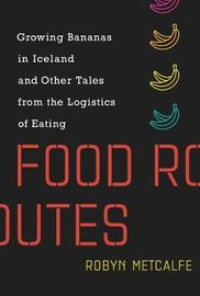 Food Routes by Robyn Metcalfe