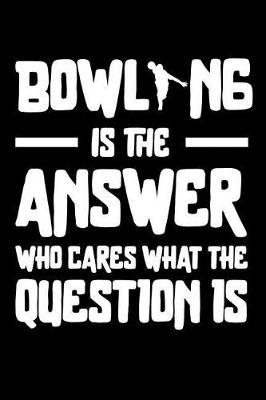 Bowling is the answer Who Cares what the question is by Darren Sport