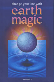 Change Your Life with Earth Magic by Gary Quelch image