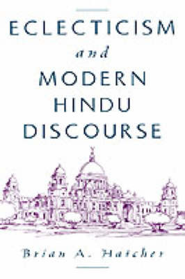 Eclecticism and Modern Hindu Discourse by Brian A Hatcher image