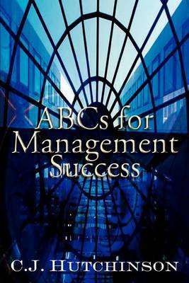 Abcs for Management Success by C.J. Hutchinson