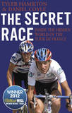 The Secret Race: Inside the Hidden World of the Tour De France: Doping, Cover-ups, and Winning at All Costs by Tyler Hamilton