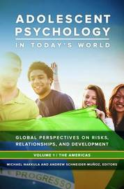 Adolescent Psychology in Today's World [3 volumes] by Michael J Nakkula