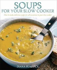 Soups For Your Slow Cooker by Diana Peacock