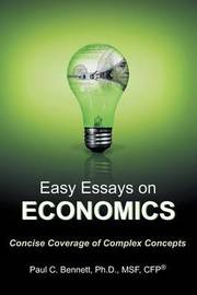 Easy Essays on Economics: Concise Coverage of Complex Concepts by Paul C. Bennett