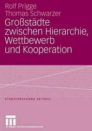 Grossstadte Zwischen Hierarchie, Wettbewerb Und Kooperation by Rolf Prigge