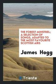 The Forest Minstrel; A Selection of Songs, Adapted to the Most Favourite Scottish Airs by James Hogg