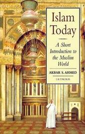 Islam Today by Akbar S Ahmed