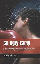 Go Ugly Early by Andy Elliott