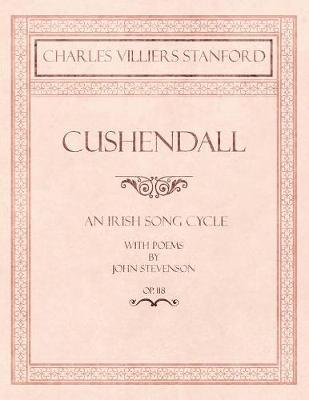 Cushendall - An Irish Song Cycle - With Poems by John Stevenson - Op.118 by Charles Villiers Stanford image