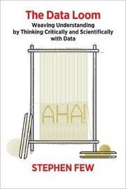 The Data Loom by Stephen Few