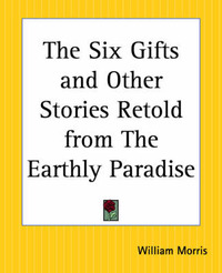 The Six Gifts and Other Stories Retold from the Earthly Paradise by William Morris image